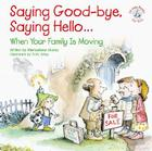 Saying Good-Bye, Saying Hello...: When Your Family Is Moving Cover Image