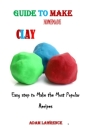 Guide to Make Homemade Clay: Easy step to Make the Most Popular Recipes Cover Image