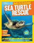 National Geographic Kids Mission: Sea Turtle Rescue: All About Sea Turtles and How to Save Them (NG Kids Mission: Animal Rescue) Cover Image