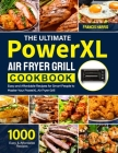 The Ultimate PowerXL Air Fryer Grill Cookbook: 1000 Easy and Affordable Recipes for Smart People to Master Your PowerXL Air Fryer Grill Cover Image