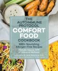 The Autoimmune Protocol Comfort Food Cookbook: 100+ Nourishing Allergen-Free Recipes Cover Image