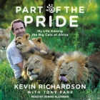 Part of the Pride Lib/E: My Life Among the Big Cats of Africa Cover Image