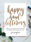 Happy Hand Lettering: Simple Calligraphy Techniques to Bring Your Words to Life Cover Image