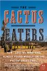 The Cactus Eaters: How I Lost My Mind—and Almost Found Myself—on the Pacific Crest Trail Cover Image