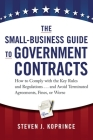 The Small-Business Guide to Government Contracts: How to Comply with the Key Rules and Regulations . . . and Avoid Terminated Agreements, Fines, or Wo Cover Image