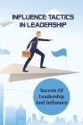 Influence Tactics In Leadership: Secrets Of Leadership And Influence: Origin Of Humanistic Psychology Cover Image