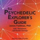 The Psychedelic Explorer's Guide: Safe, Therapeutic, and Sacred Journeys Cover Image