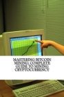 Mastering Bitcoin Mining: Complete Guide To Mining Cryptocurrency: Create Your Own Mining Rig Cover Image