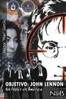 Objetivo: John Lennon. Un Ingles en America: El asesinato de John Lennon sigue siendo un misterio. Hay muchas tesis que tratan d Cover Image