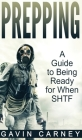 Prepping: A Guide to Being Ready for When SHTF Cover Image