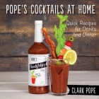Pope's Cocktails at Home: Quick Recipes for Drinks and Dinner Cover Image