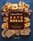 Essential Keto Bread: Sweet and Savory Baked Goods to Satisfy Any Craving Cover Image