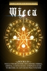 Wicca: 5 Books in 1: Wicca for Beginners, Spellbooks, Herbal, Crystal, Candle Magic. Complete Guide to Become an Advanced Pra Cover Image