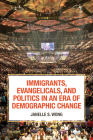 Immigrants, Evangelicals, and Politics in an Era of Demographic Change Cover Image