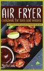 Air Fryer Cookbook For Men And Women: Easy Cookbook For Men And Women With Mouthwatering And Easy Recipes Cover Image