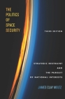 The Politics of Space Security: Strategic Restraint and the Pursuit of National Interests, Third Edition Cover Image