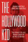 The Hollywood Kid: The Violent Life and Violent Death of an MS-13 Hitman Cover Image