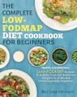 The Complete LOW-FODMAP Diet Cookbook for Beginners: Easy and Healthy Low-FODMAP Recipes to Soothe Your Gut Relieve the Symptoms of IBS and Other Dige Cover Image