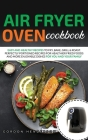 Air Fryer Oven Cookbook: Easy and Healthy Recipes to Fry, Bake, Grill & Roast. Perfectly Portioned Recipes for Healthier Fried Foods and More E Cover Image