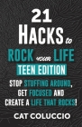 21 HACKS to ROCK YOUR LIFE - Teen Edition: Stop Stuffing Around, Get Focused and Create a Life That Rocks! Cover Image