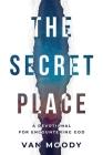 The Secret Place - Devotional: A Devotional For Encountering God Cover Image