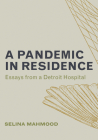 A Pandemic in Residence: Essays from a Detroit Hospital Cover Image