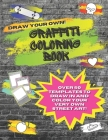 Draw Your Own Graffiti Coloring Book: With Over 50 Templates Including Brick Wall Graffiti Sheets, Skateboards, Sneakers, Skulls, Hearts, Speech Bubbl Cover Image