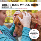 Where Does My Dog Hurt: Find the Source of Behavioral Issues or Pain: A Hands-On Guide Cover Image