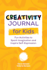 Creativity Journal for Kids: Fun Activities to Spark Imagination and Inspire Self-Expression Cover Image