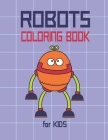 Robots Coloring Book for Kids: Awesome Robots for Color, Funny Coloring Book for Toddlers, Boys & Girls. Cover Image