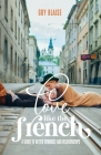 Love Like the French: A Guide to Better Romance and Relationships Cover Image