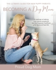 Becoming a Dog Mom: The Ultimate Guide for New Puppy Parents Cover Image