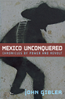 Mexico Unconquered: Chronicles of Power and Revolt Cover Image