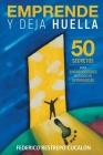 Emprende y deja huella: 50 secretos para emprendedores basados en experiencias Cover Image