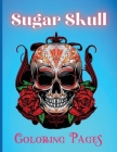 Sugar Skull Coloring Pages: Beautiful Skull Coloring Book For Adults With Awesome Designs Cover Image
