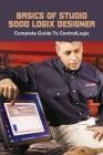 Basics Of Studio 5000 Logix Designer: Complete Guide To ControlLogix: Controllogix 5571 Manual Cover Image