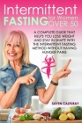 Intermittent Fasting for Women Over 50: An In-Depth Guide with Explanations, Exercises, Recipes and Much More to Undertake the Path of the Intermitten Cover Image