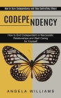 Codependency: How to End Codependent or Narcissistic Relationships and Start Caring for Yourself (How to Cure Codependency and Stop Cover Image