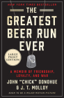 The Greatest Beer Run Ever: A Memoir of Friendship, Loyalty, and War Cover Image