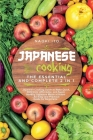 Japanese Cooking: The Essential and Complete 2 in 1 Japanese Cooking Guide to Make Quick, Delicious, Affordable, and Super Healthy Japan Cover Image