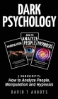 Dark Psychology: 3 Manuscripts How to Analyze People, Manipulation and Hypnosis Cover Image
