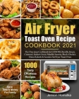 Air Fryer Toast Oven Recipe Cookbook 2021: The One-stop Cookbook for COSORI, Breville Smart, Cuisinart, Instant Omni, Mueller Austria, Black+Decker, O Cover Image