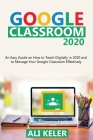 Google Classroom 2020: An Easy Guide on How to Teach Digitally in 2020 and To Manage Your Google Classroom Effectively Cover Image