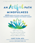 An Artful Path to Mindfulness: Mbsr-Based Activities for Using Creativity to Reduce Stress and Embrace the Present Moment Cover Image