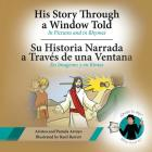 His Story Through a Window Told, Su Historia Narrada a Traves De Una Ventana: In Pictures and in Rhymes, En Imagenes y en Rimas Cover Image