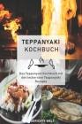 Teppanyaki Kochbuch: Das Teppanyaki Kochbuch mit den leckersten Teppanyaki Rezepte Cover Image