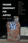 Trading Democracy for Justice: Criminal Convictions and the Decline of Neighborhood Political Participation (Chicago Studies in American Politics) Cover Image