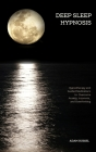 Deep Sleep Hypnosis: Hypnotherapy and Guided Meditations to Overcome Anxiety, Insomnia, and Overthinking Cover Image