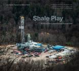 Shale Play: Poems and Photographs from the Fracking Fields (Keystone Books) Cover Image