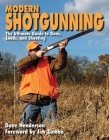 Modern Shotgunning: The Ultimate Guide to Guns, Loads, and Shooting Cover Image